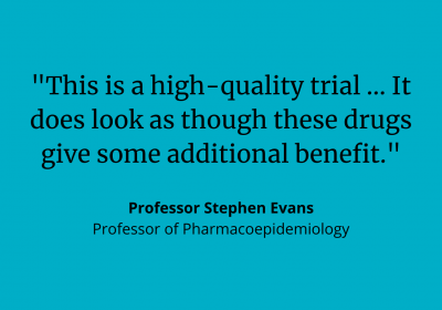 "Comment from Prof Stephen Evans: ""This is a high-quality trial...It does look as though these drugs give some additional benefit."""